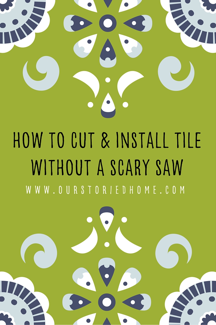 How to cut and install tile without a scary saw our storied home how to cut install tilewithout a scary saw dailygadgetfo Choice Image